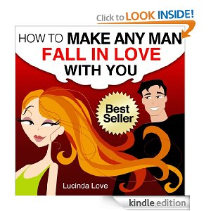 How to Make Any Man Fall in Love with You: Practical and Easy Ways to Catch and Keep Your Man (Life's Love Lessons)